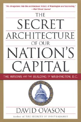 The Secret Architecture of Our Nation's Capital By Ovason, David