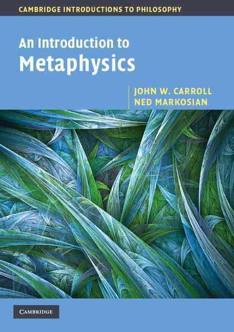 An Introduction to Metaphysics By Carroll, John W./ Markosian, Ned